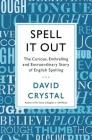 Spell It Out: The Curious, Enthralling and Extraordinary Story of English Spelling Cover Image