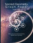 Sacred Geometry Graph Paper: Single-Sided: Draw Your Own Sacred Symbols, Figures and Mandalas Cover Image