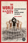 The World in a City: Multiethnic Radicalism in Early Twentieth-Century Los Angeles (Working Class in American History) Cover Image