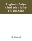 A Supplementary Catalogue of Bengali books in the library of the British Museum Cover Image