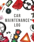 Car Maintenance Log: Maintenance and Repair Record Book for Cars and Vehicles - Automobile - Road Trip Cover Image