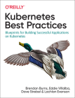 Kubernetes Best Practices: Blueprints for Building Successful Applications on Kubernetes Cover Image