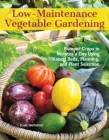 Low-Maintenance Vegetable Gardening: Bumper Crops in Minutes a Day Using Raised Beds, Planning, and Plant Selection Cover Image