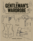 The Gentleman's Wardrobe: Vintage-Style Projects to Make for the Modern Man Cover Image