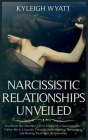 Narcissistic Relationship Unveiled: You Know You Shouldn't Fall in Love with a Narcissist, but... Follow Me in a Journey Through Understanding, Accept Cover Image
