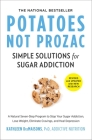 Potatoes Not Prozac: Revised and Updated: Simple Solutions for Sugar Addiction Cover Image