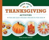 Super Simple Thanksgiving Activities: Fun and Easy Holiday Projects for Kids (Super Simple Holidays) Cover Image