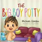 The Big Boy Potty: (Potty training, For Boys, Toddlers, Kids Books, Children) Cover Image