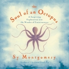 The Soul of an Octopus Lib/E: A Surprising Exploration Into the Wonder of Consciousness Cover Image