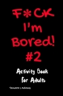 F*ck I'm Bored #2: Activity Book For Adults Cover Image