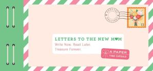 Letters to the New Mom: Write Now. Read Later. Treasure Forever. (Gifts for Expecting Mothers, Gifts for Moms to Be, New Mom Gifts) Cover Image