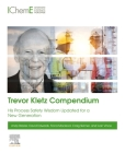 Trevor Kletz Compendium: His Process Safety Wisdom Updated for a New Generation Cover Image