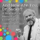 And How Are You, Dr. Sacks? Lib/E: A Biographical Memoir of Oliver Sacks Cover Image