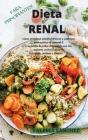 Dieta Renal Para Principiantes (Renal Diet for Beginners): Cómo preparar comidas frescas y sabrosas y recuperar el control de su estilo de vida alimen Cover Image