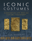 Iconic Costumes: Scandinavian Late Iron Age Costume Iconography (Ancient Textiles #25) Cover Image
