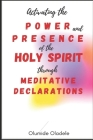 Activating the Power and Presence of the Holy Spirit through Meditative Declarations Cover Image