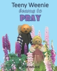 Teeny Weenie Learns to Pray: A book about prayer for young children Cover Image
