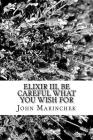 Elixir III, Be Care What You Wish For Cover Image