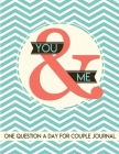 You & Me One Question a Day for Couple: 365 Questions for Couples One Question a Day Writing Book for 2 People Cover Image