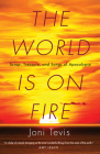 The World Is on Fire: Scrap, Treasure, and Songs of Apocalypse Cover Image