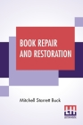 Book Repair And Restoration: A Manual Of Practical Suggestions For Bibliophiles Including Some Translated Selections From Essai Sur L'Art De Restau Cover Image