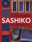 The Ultimate Sashiko Sourcebook: Patterns, Projects and Inspirations Cover Image