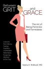 Between Grit and Grace: The Art of Being Feminine and Formidable Cover Image