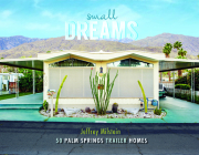 Small Dreams: 50 Palm Springs Trailer Homes Cover Image