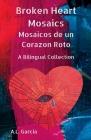 Broken Heart Mosaics / Mosaicos de un Corazon Roto: A bilingual poetry collection Cover Image