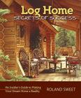 Log Home Secrets of Success: An Insider's Guide to Making Your Dream Home a Reality Cover Image
