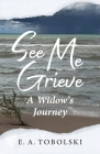 See Me Grieve: A Widow's Journey Cover Image