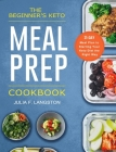 The Beginner's Keto Meal Prep Cookbook: 21-Day Meal Plan to Starting Your Keto Diet the Right Way Cover Image