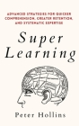 Super Learning: Advanced Strategies for Quicker Comprehension, Greater Retention, and Systematic Expertise Cover Image