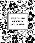 Perfume Review Journal: Daily Fragrance & Scent Log, Notes & Track Collection, Rate Different Perfumes Information, Logbook, Write & Record Sm Cover Image
