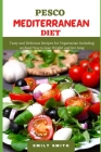 Pesco Mediterranean Diet: Tasty and Delicious Recipes for Vegetarian Including seafood Way to lose Weight and live long Cover Image