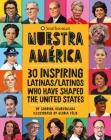 Nuestra América: 30 Inspiring Latinas/Latinos Who Have Shaped the United States Cover Image