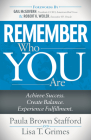 Remember Who You Are: Achieve Success. Create Balance. Experience Fulfillment. Cover Image
