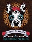 Dia De Los Perros: Libro De Colorear Para Adultos: Un libro único para los amantes de los perros Cover Image
