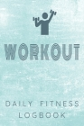 Workout Daily Fitness Logbook: Personalized Every Day Exercise Log Book Cover Image