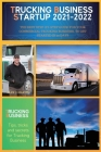 Trucking Business Startup 2021-2022: The Best Step-by-Step Guide for Your Commercial Trucking Business, to get started in 20 days Cover Image