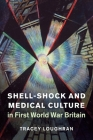 Shell-Shock and Medical Culture in First World War Britain (Studies in the Social and Cultural History of Modern Warfare #48) Cover Image
