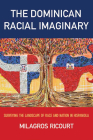 The Dominican Racial Imaginary: Surveying the Landscape of Race and Nation in Hispaniola (Critical Caribbean Studies) Cover Image