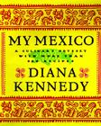 My Mexico: A Culinary Odyssey with More Than 300 Recipes Cover Image