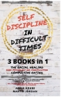 Self Discipline in Difficult Times: Master the 7 hidden Secrets to Overcome Eating Disorders and Re-Program your Brain. Heal Yourself from Racial Trau Cover Image