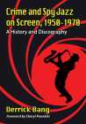 Crime and Spy Jazz on Screen, 1950-1970: A History and Discography Cover Image