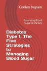Diabetes Type 1, The Five Strategies to Managing Blood Sugar: Balancing Blood Sugar is the key Cover Image
