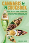 Cannabis Cookbook: Master the Art of Cooking with Marijuana. Learn Easily How to Cook Delicious Weed Recipes and Tasty THC Infused Edible Cover Image