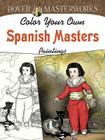 Color Your Own Spanish Masters Paintings (Dover Masterworks) Cover Image