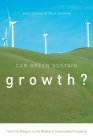 Can Green Sustain Growth?: From the Religion to the Reality of Sustainable Prosperity (Innovation and Technology in the World Economy) Cover Image