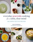Everyday Ayurveda Cooking for a Calm, Clear Mind: 100 Simple Sattvic Recipes Cover Image